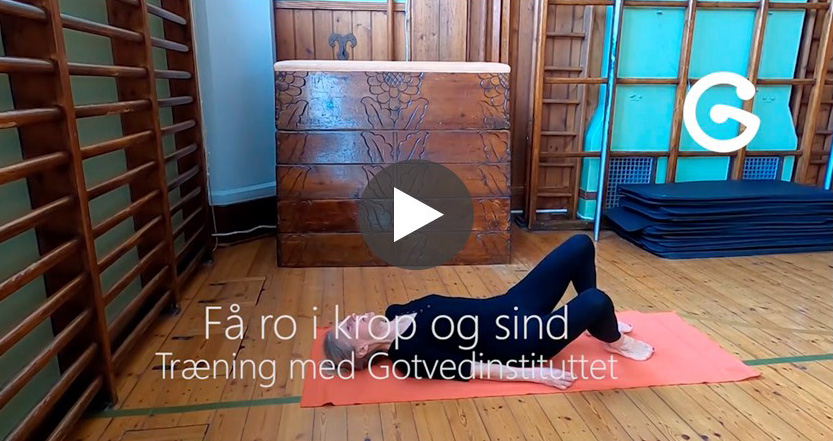 Øvelser for afspænding Gotvedinstituttet ro i krop og sind